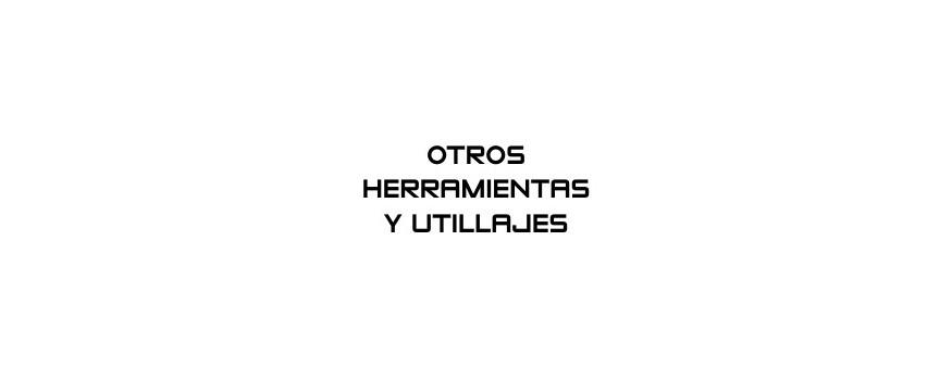 OTROS HERRAMIENTAS Y UTILLAJES